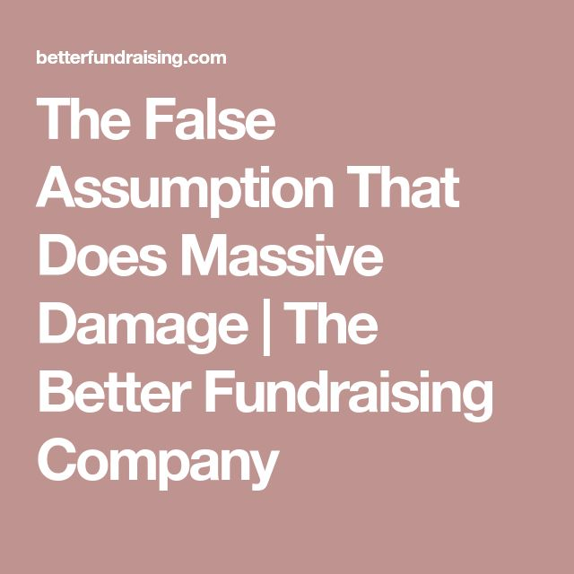 The False Assumption That Does Massive Damage   The Better Fundraising Company
