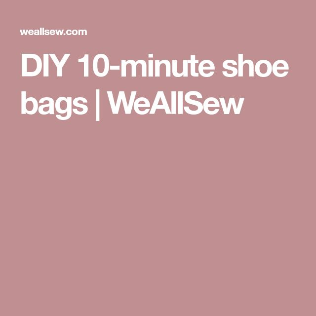 DIY 10-minute shoe bags | WeAllSew