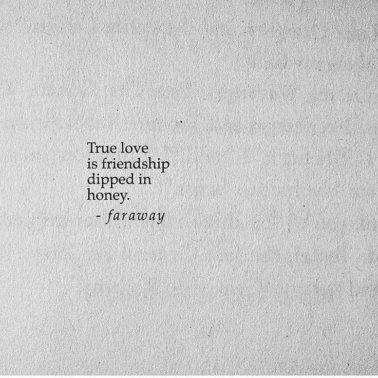True love is friendship dipped in honey