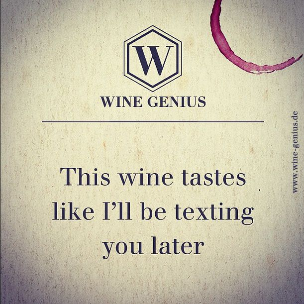 Wine Genius Quote #10. This wine tastes like I'll be texting you later. - Shop International Premium Wine at www.wine-genius.de or check us out on Facebook: www.facebook.com/WineGeniusGermany  #wine #wein #winegenius #vino #winelover #zitat #quote #text #drinks #cheers