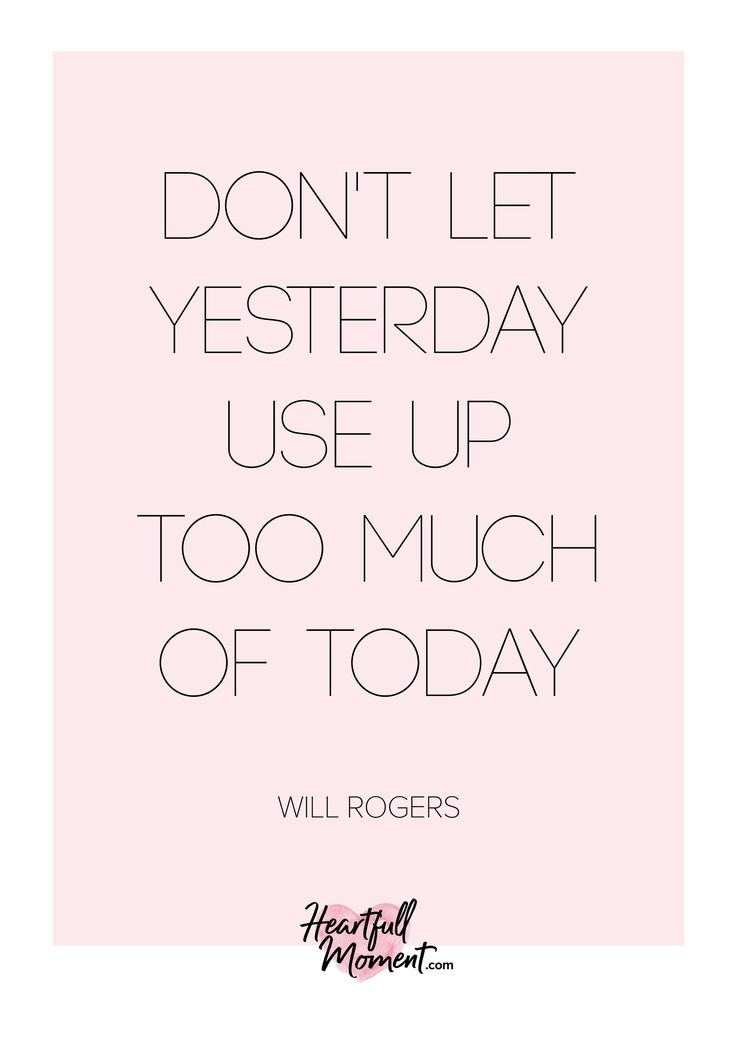 Don't let yesterday use up too much of today, will rogers, will rogers, inspirational quotes, motivational quotes