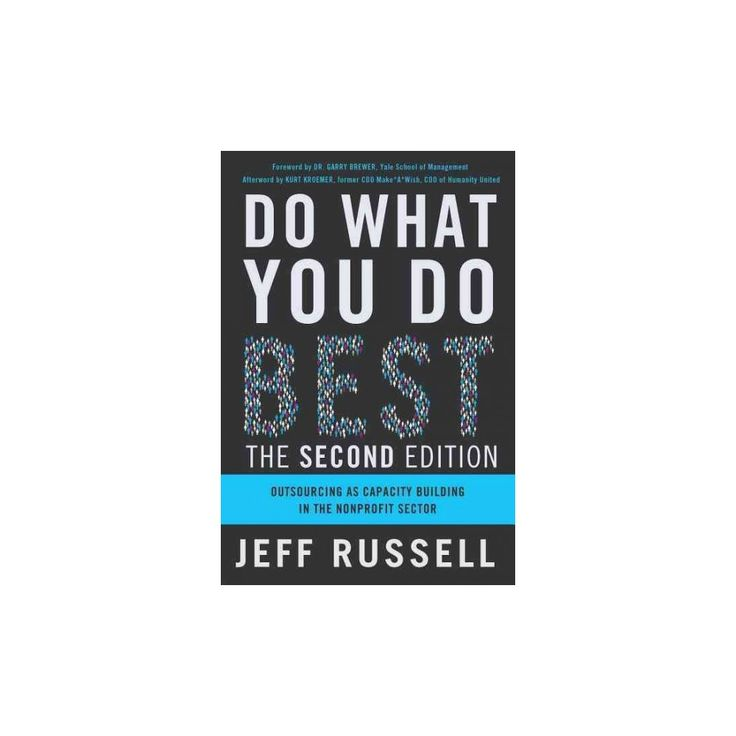 Do What You Do Best : Outsourcing As Capacity- Building in the Non-Profit Sector (Paperback) (Jeff