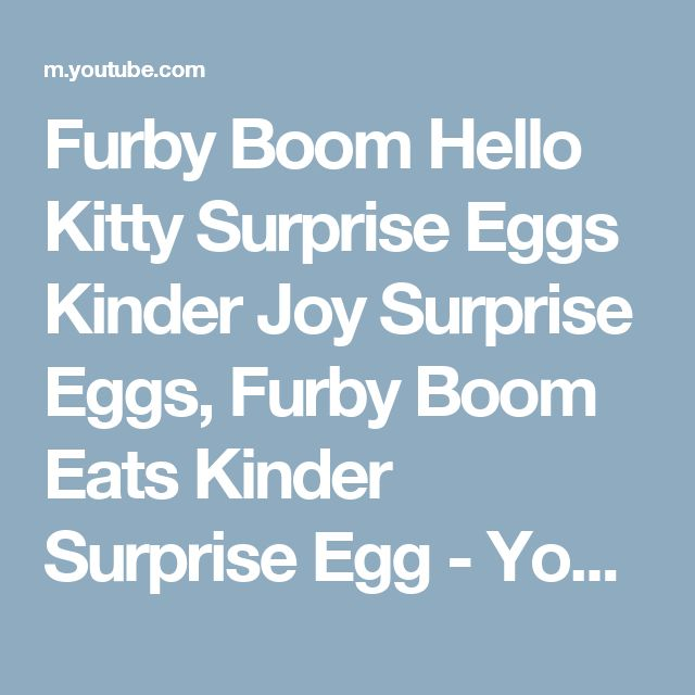 Furby Boom Hello Kitty Surprise Eggs Kinder Joy Surprise Eggs, Furby Boom Eats Kinder Surprise Egg - YouTube
