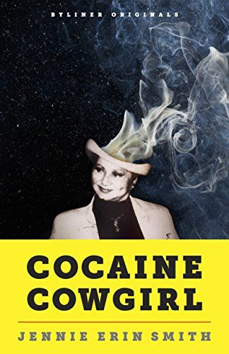 Cocaine Cowgirl: The Outrageous Life and Mysterious Death of Griselda Blanco, the Godmother of Medellín by Jennie Erin Smith