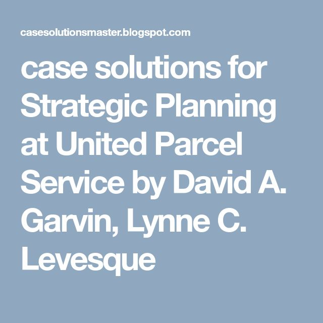 case solutions for Strategic Planning at United Parcel Service by David A. Garvin, Lynne C. Levesque