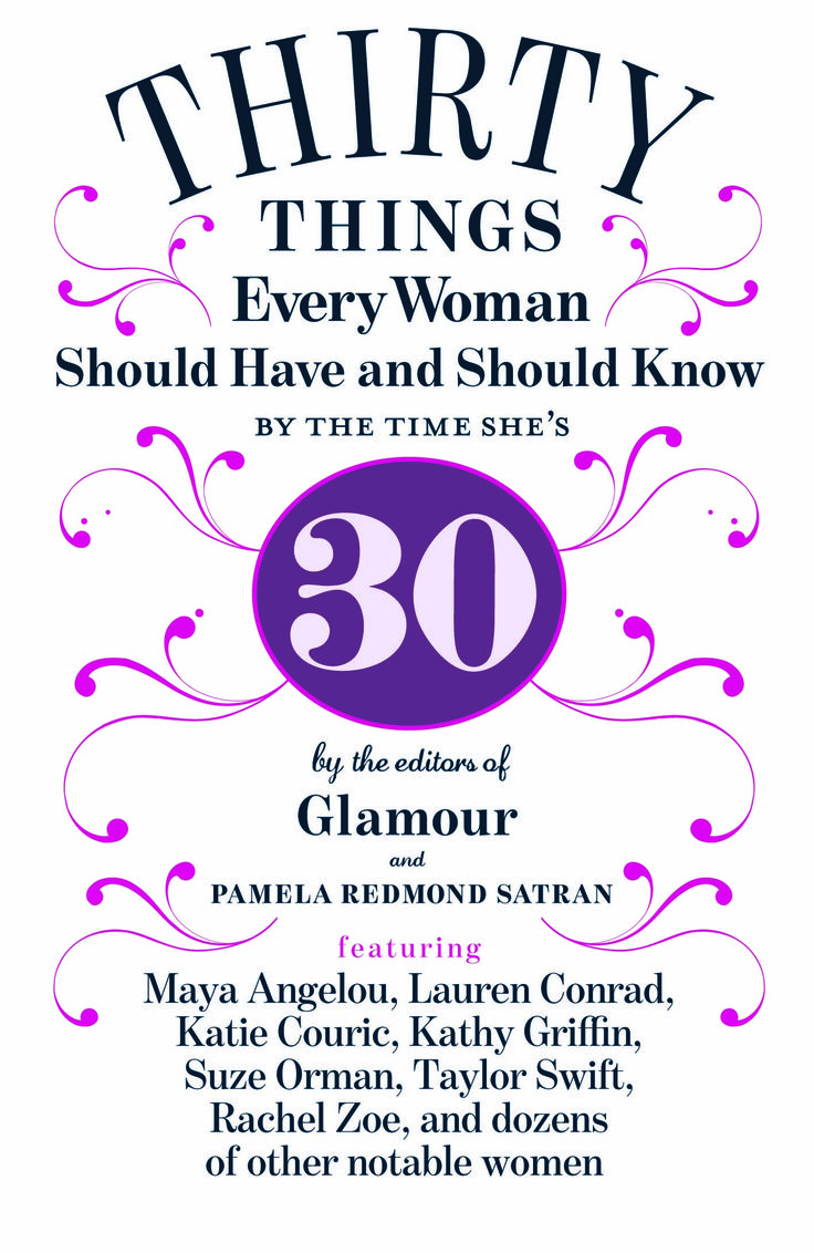 30 things every woman should have and know by 30...My take: we are all works in progress.