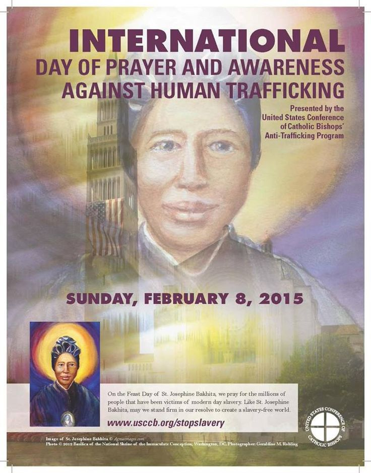 February 8, 2015 International Day of Prayer and Awareness against Human Trafficking and Feast Day of St.Josephine Bakhita, a Sudanese woman and member of the Canossian Sisters who was herself a former slave.