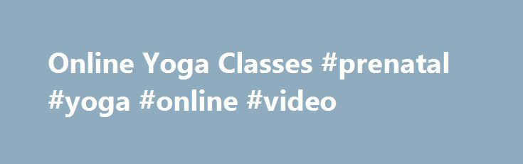 Online Yoga Classes #prenatal #yoga #online #video http://memphis.remmont.com/online-yoga-classes-prenatal-yoga-online-video/  # Online Yoga Classes Enjoy yoga your way, on your schedule. Stream or download our online yoga classes offered by highly qualified, enthusiastic teachers. Whether you are a new or experienced yoga student, we have a yoga class online for you. Easily find the exact class you want today. Simply filter by length, level, instructor, or focus. An affordable membership to…