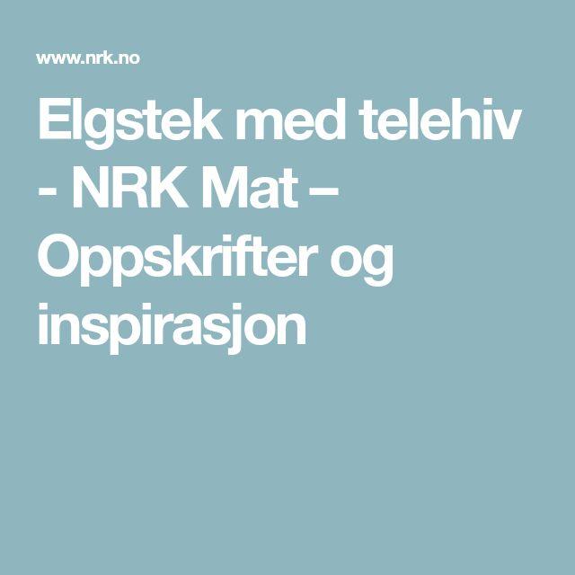 Elgstek med telehiv - NRK Mat – Oppskrifter og inspirasjon