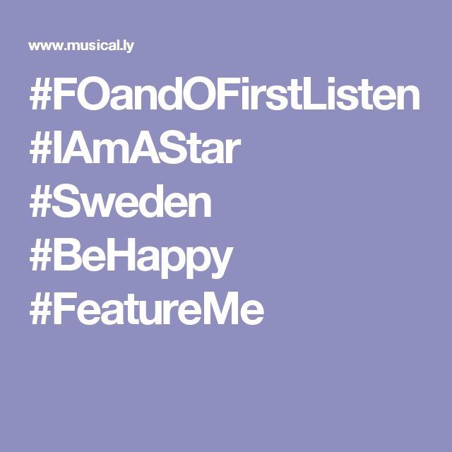#FOandOFirstListen #IAmAStar #Sweden #BeHappy #FeatureMe