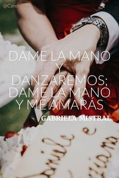 Dame la mano y danzaremos; dame la mano y me amarás. Gabriela Mistral @Candidman #Frases Poemas Amor Candidman Gabriela Mistral Poema @candidman