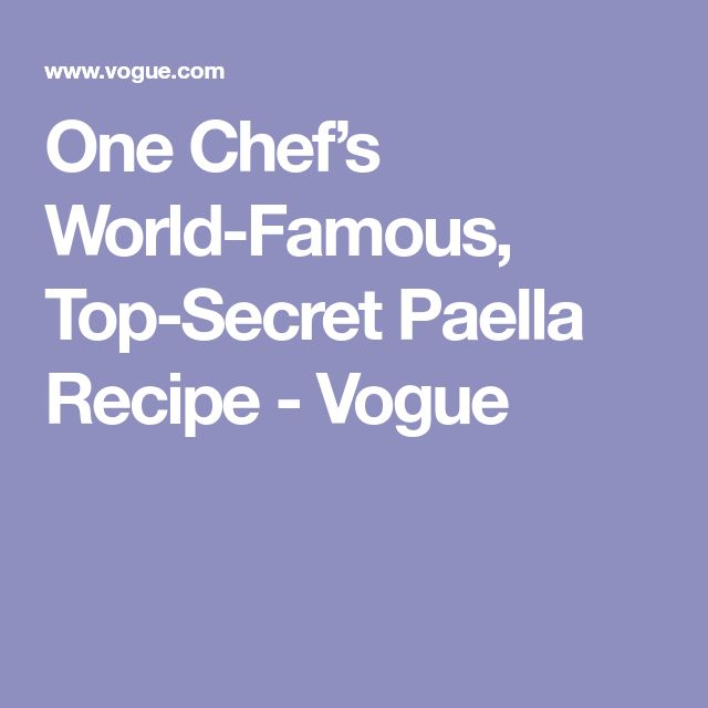 One Chef's World-Famous, Top-Secret Paella Recipe - Vogue