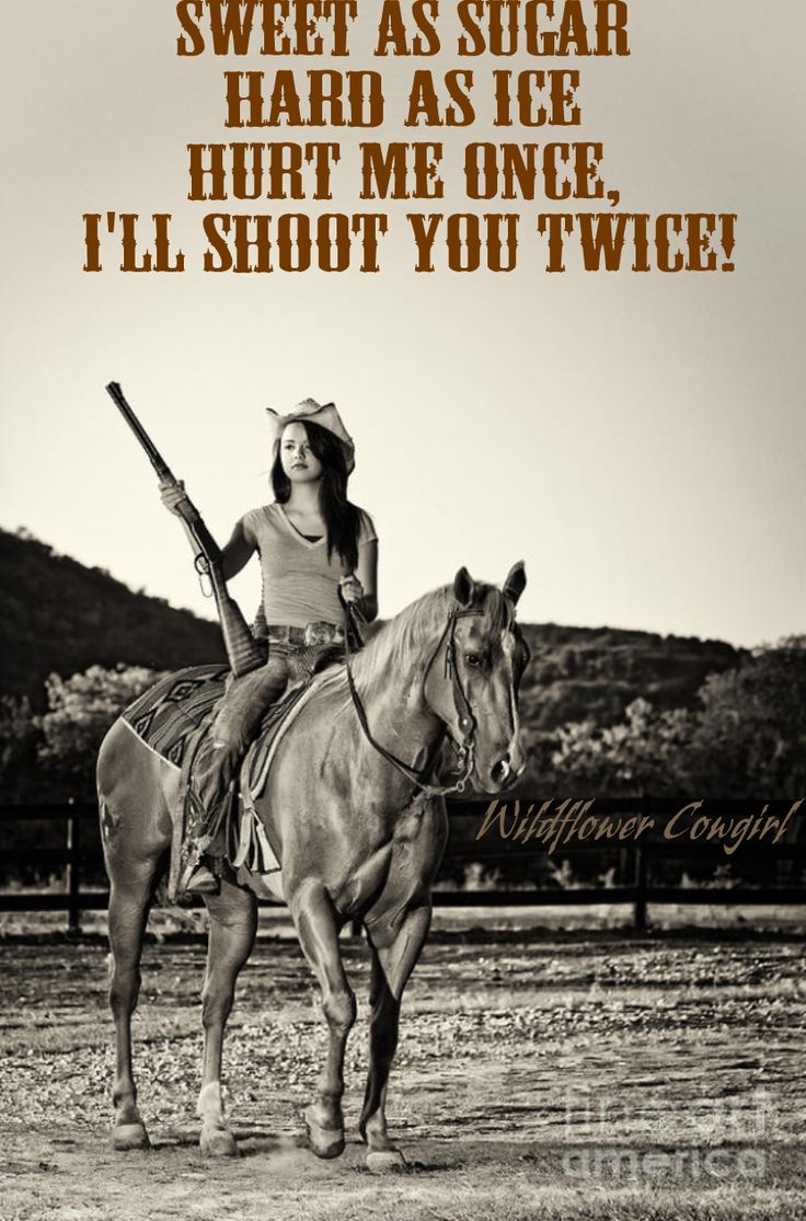 Cowgirl quote. Western sayings. Country living at its best. Facebook.com/WildflowerCowgirl