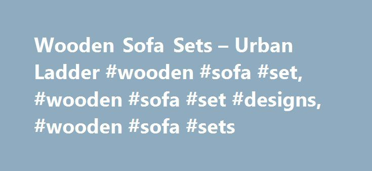 Wooden Sofa Sets – Urban Ladder #wooden #sofa #set, #wooden #sofa #set #designs, #wooden #sofa #sets http://furniture.remmont.com/wooden-sofa-sets-urban-ladder-wooden-sofa-set-wooden-sofa-set-designs-wooden-sofa-sets-3/  Wooden Sofa Sets Buy the best collection of wooden sofas online in India at Urbanladder.com How are you going to style your home in a way that reflects your style and personality? That's the question most homeowners grapple with, and one way to ensure that your home is not…