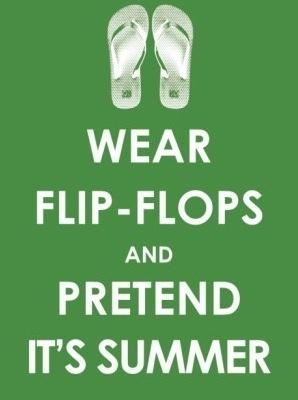 Wear flip flops and pretend it's Summer.