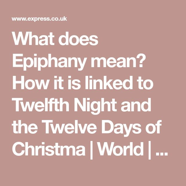 What does Epiphany mean? How it is linked to Twelfth Night and the Twelve Days of Christma | World | News | Express.co.uk