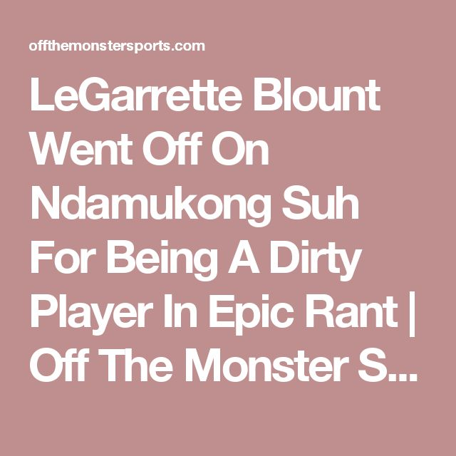 LeGarrette Blount Went Off On Ndamukong Suh For Being A Dirty Player In Epic Rant | Off The Monster Sports