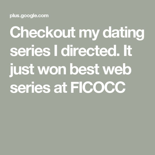 Checkout my dating series I directed. It just won best web series at FICOCC
