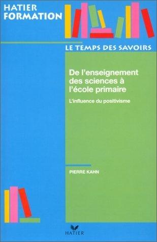De l'enseignement des sciences à l'école primaire : Influence du positivisme de P. Kahn, http://www.amazon.fr/dp/2218723387/ref=cm_sw_r_pi_dp_L8pirb002QQE0