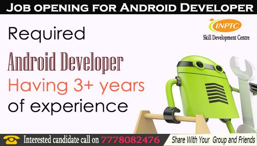 JOB OPENING FOR ANDROID DEVELOPER HAVING 3+ YEAR OF EXPERIENCE. Interested candidate send resume on baroda@instantnaukri.com or call on 7778082476