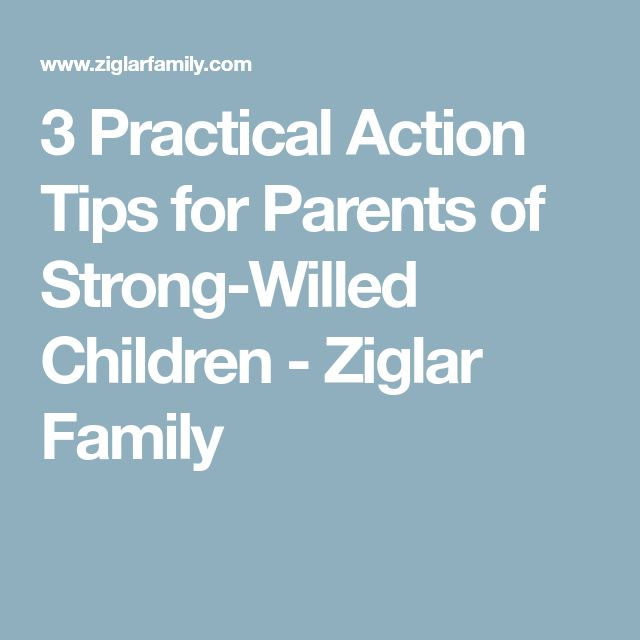 3 Practical Action Tips for Parents of Strong-Willed Children - Ziglar Family