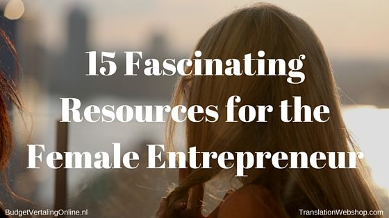 '15 Fascinating Resources for the Female Entrepreneur' In this blog, I list 15 resources for female entrepreneurs. Before I list these resources, I first explain the status of female entrepreneurs in Europe as well as globally, so you will know the relevance of such list. Read the blog at http://budgetvertalingonline.nl/business/15-fascinating-resources-for-the-female-entrepreneur
