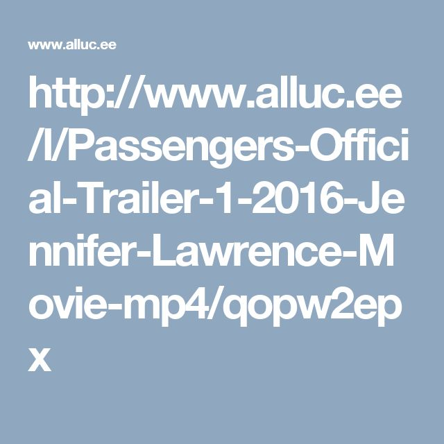http://www.alluc.ee/l/Passengers-Official-Trailer-1-2016-Jennifer-Lawrence-Movie-mp4/qopw2epx