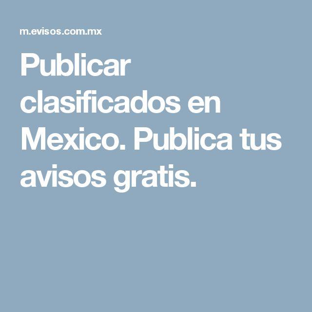 Publicar clasificados en Mexico. Publica tus avisos gratis.