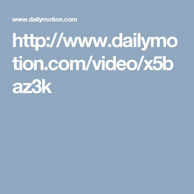 http://www.dailymotion.com/video/x5baz3k
