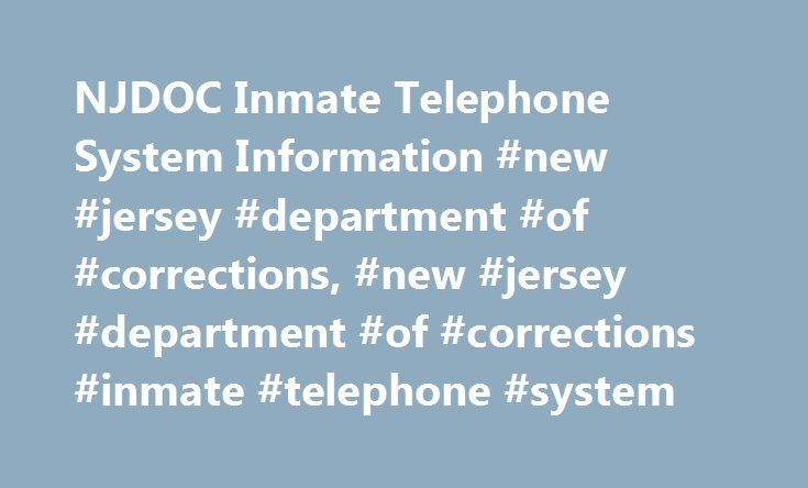 NJDOC Inmate Telephone System Information #new #jersey #department #of #corrections, #new #jersey #department #of #corrections #inmate #telephone #system http://italy.remmont.com/njdoc-inmate-telephone-system-information-new-jersey-department-of-corrections-new-jersey-department-of-corrections-inmate-telephone-system/  # For more information, please see the GTL Web site at http://www.gtl.net/ Rate for inmate calls is $0.04384 per minute. All calls are subject to recording and/or monitoring…