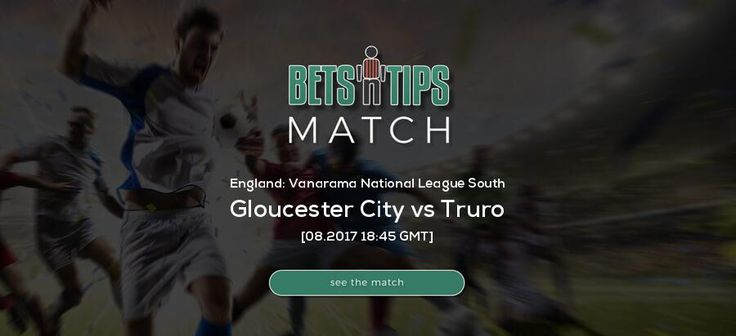 Gloucester City vs Truro  08.2017   Soccer predictions 1x2, Over Under,  BTTS,  Best odds, H2H, Lineups, Standings, Highlights, Livescore, Livecommentary -  Check our predictions