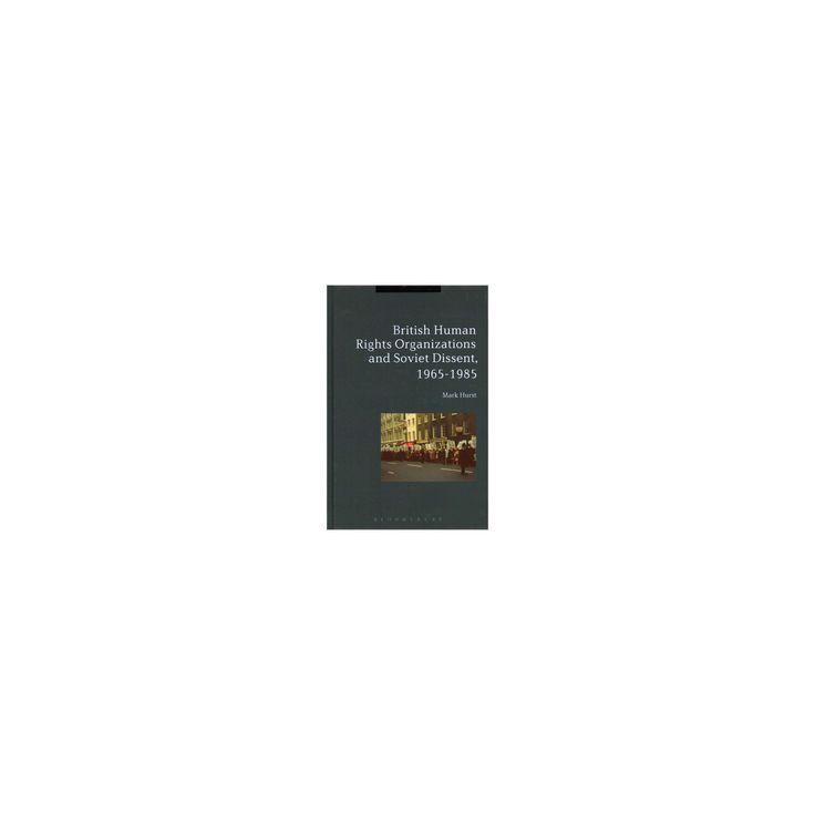 British Human Rights Organisations and Soviet Dissent, 1965-1985 (Hardcover) (Mark Hurst)