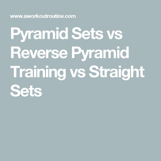 Pyramid Sets vs Reverse Pyramid Training vs Straight Sets