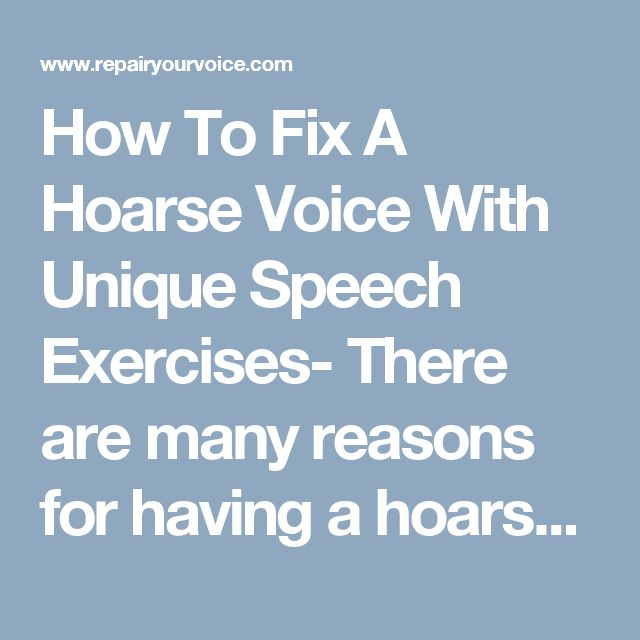 How To Fix A Hoarse Voice With Unique Speech Exercises- There are many reasons for having a hoarse voice such as: speaking loudly, singing with inadequate technique or, maybe being exposed to negative environmental conditions. So, heal your voice with proper natural treatment provided by The Royans Institute for Non-Surgical Voice Repair. We can help restore and improve your voice, as well as treat/cure your voice/vocal disorder using non-conventional voice therapy.
