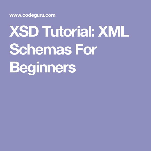 XSD Tutorial: XML Schemas For Beginners