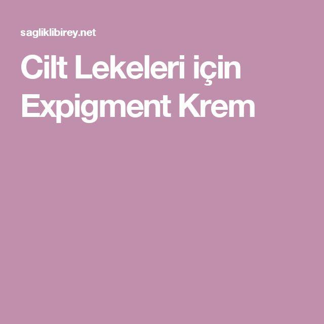 Cilt Lekeleri için Expigment Krem
