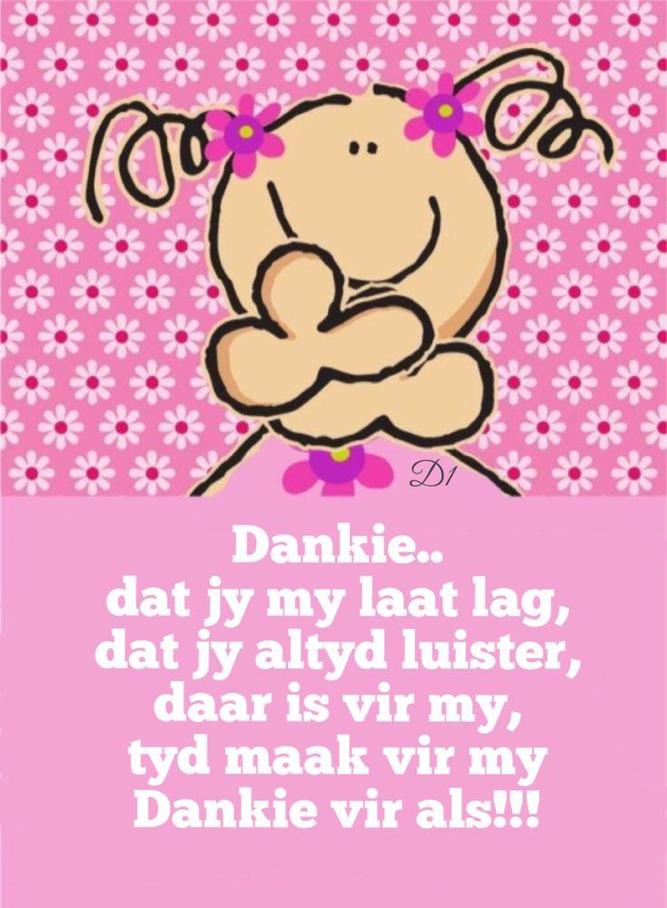 Dankie.. dat jy my laat lag, dat jy altyd luister, daar is vir my, tyd maak vir my Dankie vir als!!!