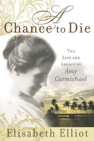 A Chance to Die: The Life and: Elisabeth Elliot