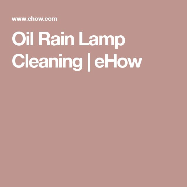 Oil Rain Lamp Cleaning | eHow