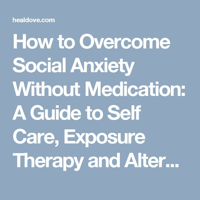 How to Overcome Social Anxiety Without Medication: A Guide to Self Care, Exposure Therapy and Alternative Remedies | Healdove