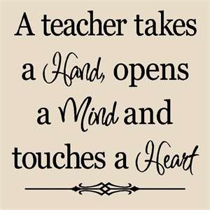 """A teacher takes a hand, opens a mind and touches a heart."" #teacher #quote"