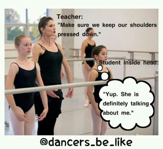 """Dance problems. In my class there's another Rachael and when the teacher say something like """"point your toe Rachael!"""" I'm like is he talking to me or her ?"""