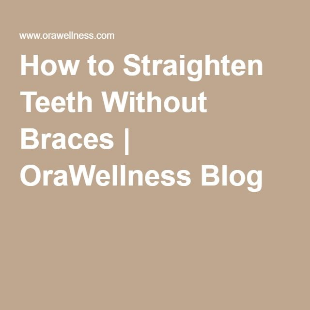 ?? How to Straighten Teeth Without Braces | OraWellness Blog