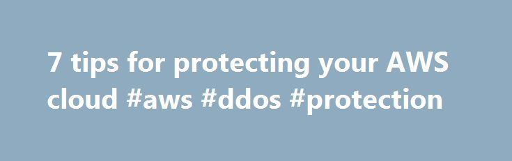 7 tips for protecting your AWS cloud #aws #ddos #protection http://cleveland.remmont.com/7-tips-for-protecting-your-aws-cloud-aws-ddos-protection/  # 7 tips for protecting your AWS cloud This week disappointing news came from service provider Code Spaces, a company that provided support for devops application management. Code Spaces, which was hosted in Amazon Web Service's cloud, ceased operations. after suffering a distributed denial-of-service attack by a perpetrator who demanded ransom…