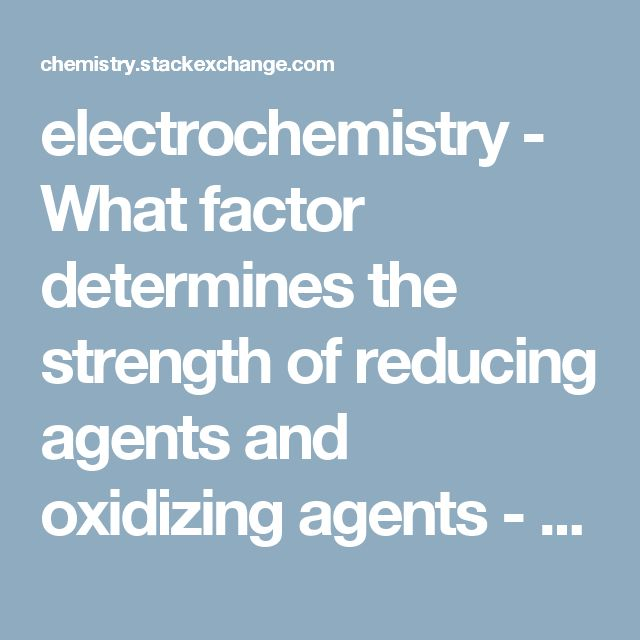 electrochemistry - What factor determines the strength of reducing agents and oxidizing agents - Chemistry Stack Exchange