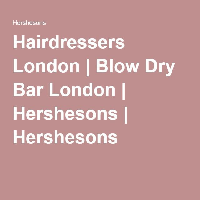 Hairdressers London | Blow Dry Bar London | Hershesons | Hershesons