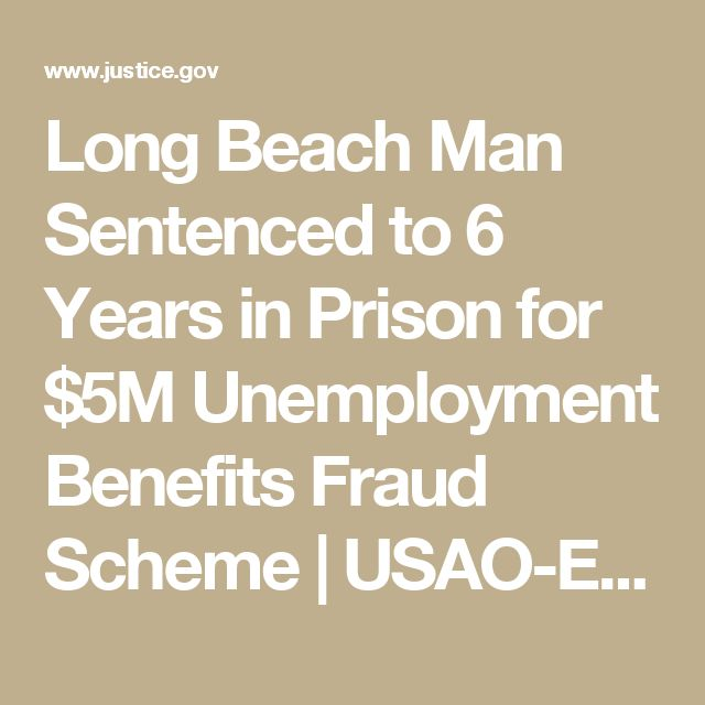 Long Beach Man Sentenced to 6 Years in Prison for $5M Unemployment Benefits Fraud Scheme | USAO-EDCA | Department of Justice