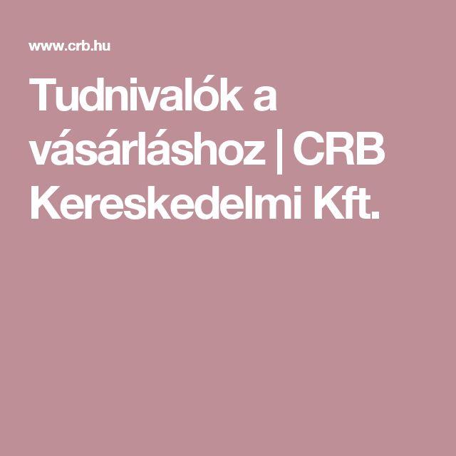 Tudnivalók a vásárláshoz   CRB Kereskedelmi Kft.