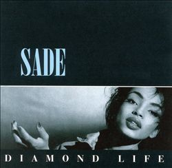 Sade- Diamond Life [1984]...This enchanting chanteuse introduced herself with Smooth Operator and it turned me out from day one!