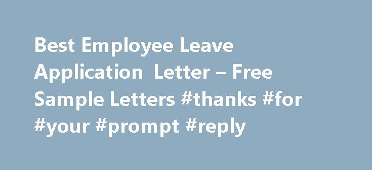 Best Employee Leave Application Letter – Free Sample Letters #thanks #for #your #prompt #reply http://reply.remmont.com/best-employee-leave-application-letter-free-sample-letters-thanks-for-your-prompt-reply/  We have been taught to write various applications in our schools and one of them is the leave application letter. It is applicable when you have planned a leave and then asking for its approval from your seniors. The addressee of the letter is usually your immediate reporting head, but…
